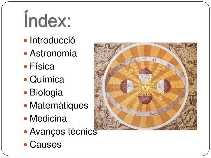 Índex: Introducció Astronomia Física Química Biologia Matemàtiques Medicina Avanços tècnics Causes