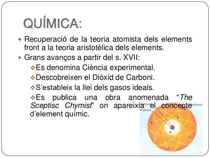 QUÍMICA: Recuperació de la teoria atomista dels elements  front a la teoria aristotèlica dels elements. Grans avanços a ...