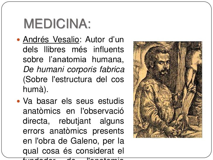 MEDICINA: Andrés Vesalio: Autor d'un  dels llibres més influents  sobre l'anatomia humana,  De humani corporis fabrica  (...