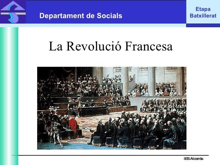 La Revolució Francesa IES Alcarràs IES Alcarràs Departament de Socials Etapa Batxillerat