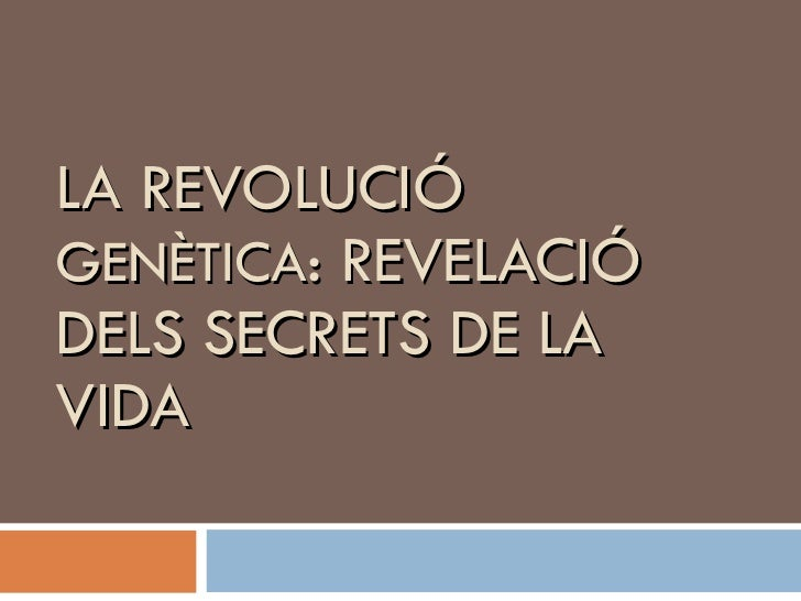 LA  REVOLUCIÓ   GENÈTICA : REVELACIÓ DELS SECRETS DE LA VIDA