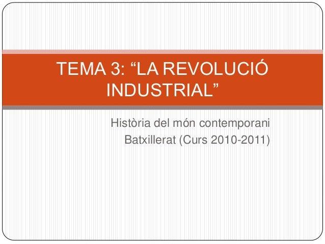 """Història del món contemporani Batxillerat (Curs 2010-2011) TEMA 3: """"LA REVOLUCIÓ INDUSTRIAL"""""""