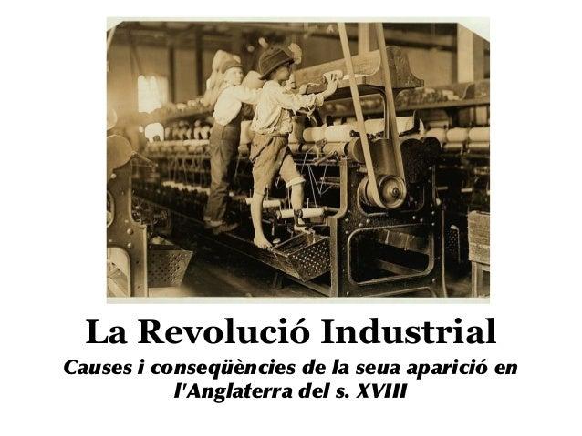 La Revolució Industrial Causes i conseqüències de la seua aparició en l'Anglaterra del s. XVIII