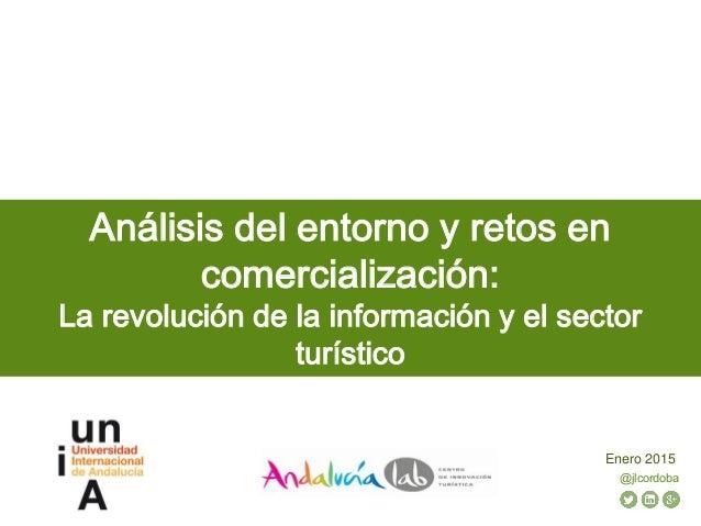 @jlcordoba Análisis del entorno y retos en comercialización: La revolución de la información y el sector turístico Enero 2...