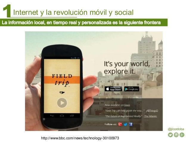 Internet y la revolución móvil y social1 @jlcordoba La información local, en tiempo real y personalizada es la siguiente f...