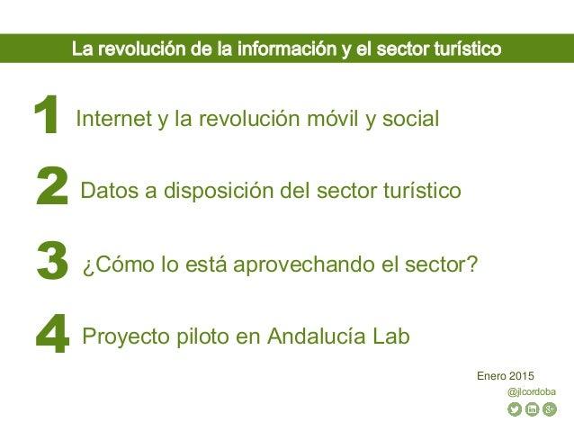 @jlcordoba Enero 2015 Internet y la revolución móvil y social1 Datos a disposición del sector turístico2 ¿Cómo lo está apr...