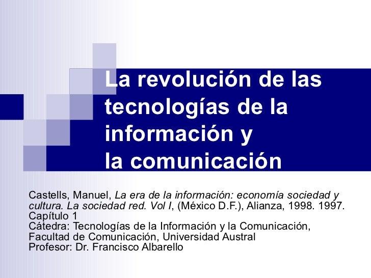 La revolución de las tecnologías de la información y lacomunicación Castells, Manuel,  La era de la información: economía...
