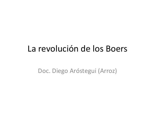 La revolución de los Boers Doc. Diego Aróstegui (Arroz)
