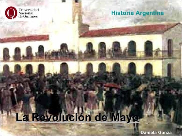 Historia ArgentinaLa Revolución de Mayo                          Daniela Ganza