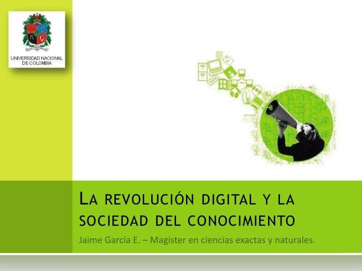L A REVOLUCIÓN DIGITAL Y LASOCIEDAD DEL CONOCIMIENTO