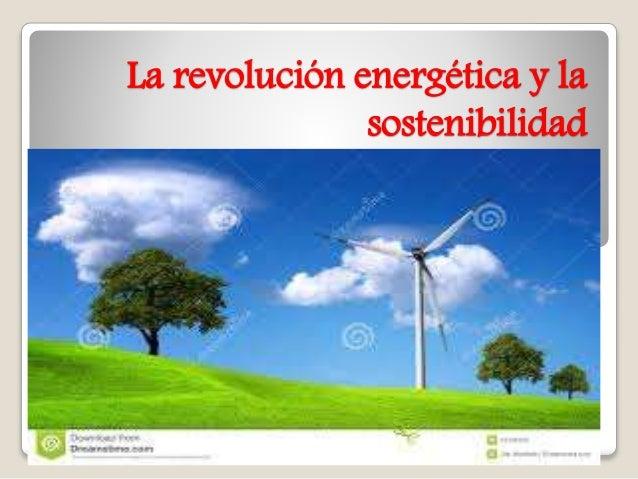 La revolución energética y la sostenibilidad