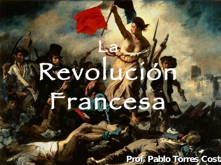 La Revolución Francesa Prof. Pablo Torres Costa