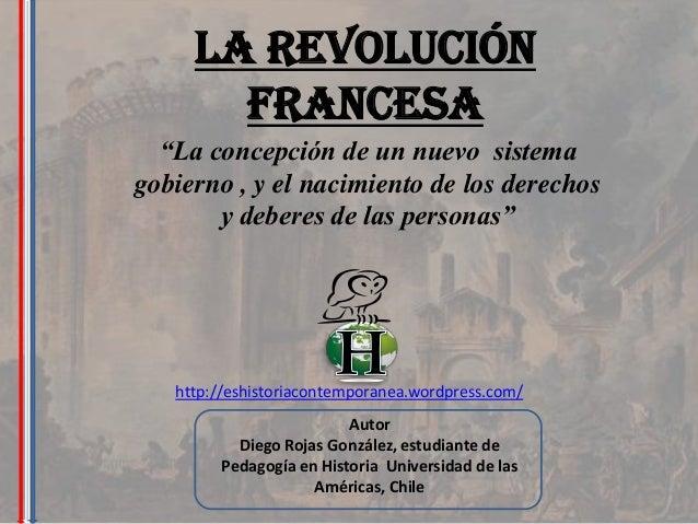 """La Revolución       Francesa  """"La concepción de un nuevo sistemagobierno , y el nacimiento de los derechos       y deberes..."""