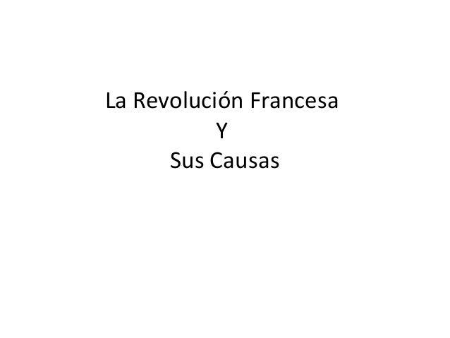 La Revolución Francesa           Y      Sus Causas