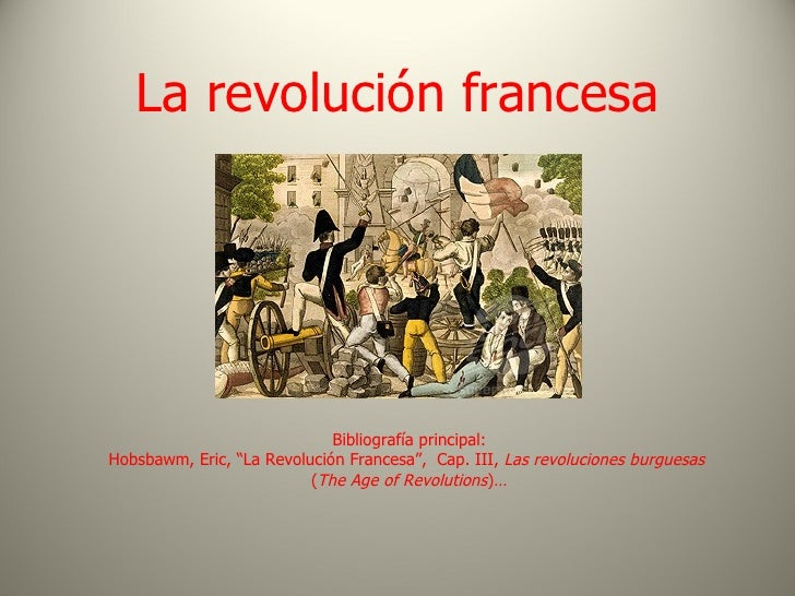 """La revolución francesa                             Bibliografía principal:Hobsbawm, Eric, """"La Revolución Francesa"""", Cap. I..."""