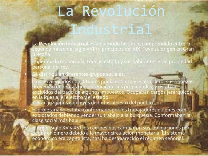 La Revolución Industrial<br />La Revolución Industrial es un periodo histórico comprendido entre la segunda mitad del sigl...