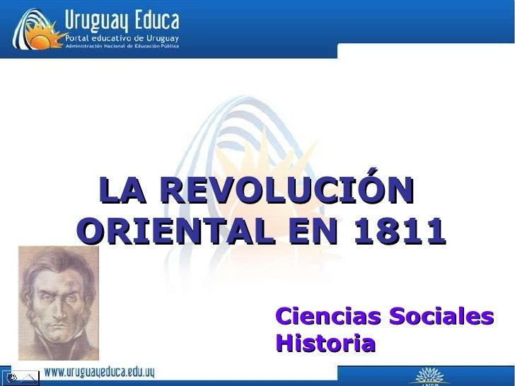 LA REVOLUCIÓN  ORIENTAL EN 1811 Ciencias Sociales Historia