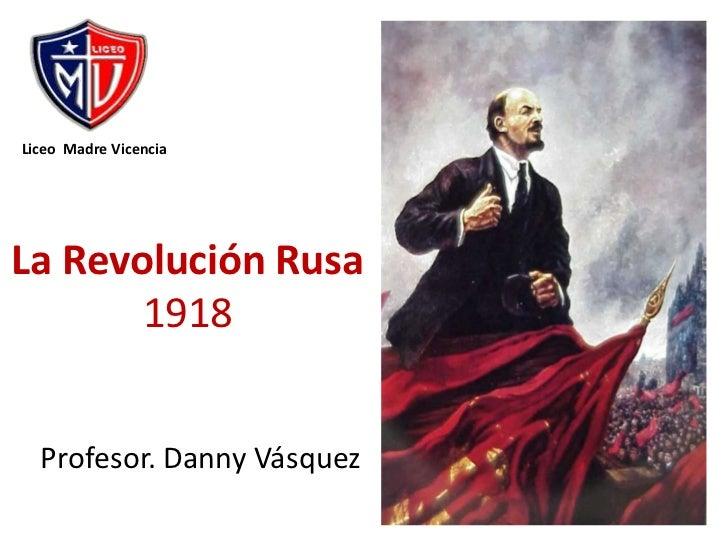 Liceo  Madre Vicencia<br />La Revolución Rusa 1918<br />Profesor. Danny Vásquez<br />