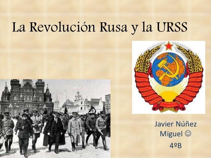 La Revolución Rusa y la URSS Javier Núñez Miguel   4ºB