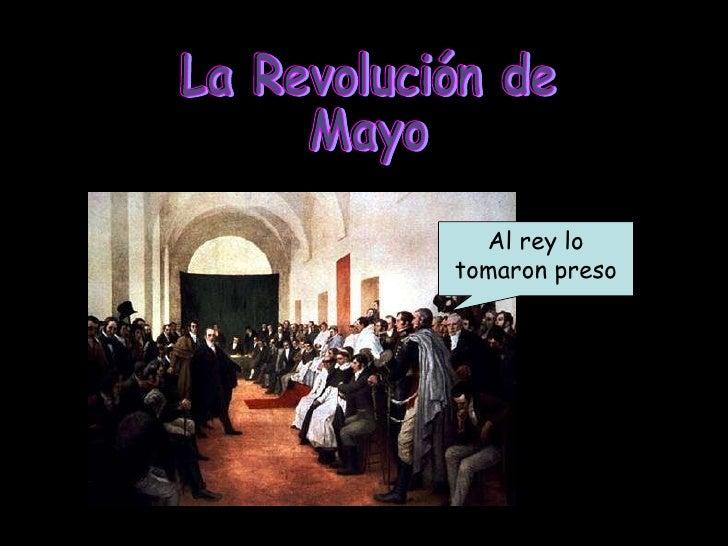 La Revolución de Mayo Al rey lo tomaron preso