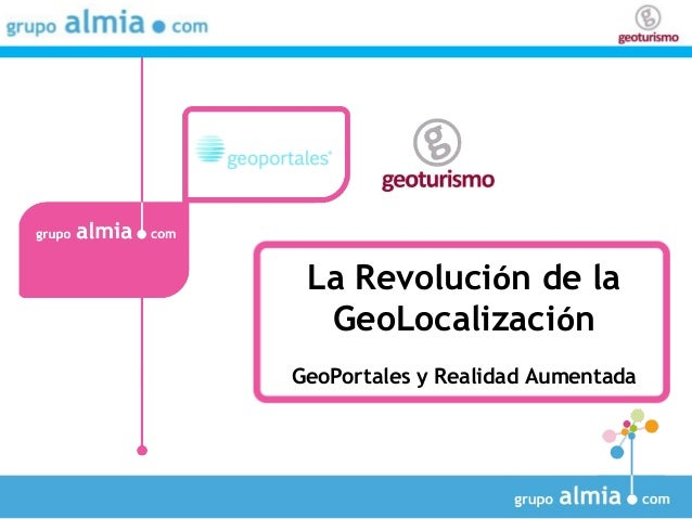 La Revolución de la GeoLocalización GeoPortales y Realidad Aumentada