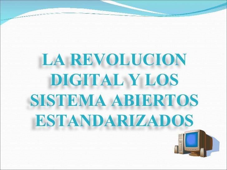 LA REVOLUCION DIGITAL Y LOS SISTEMA ABIERTOS ESTANDARIZADOS