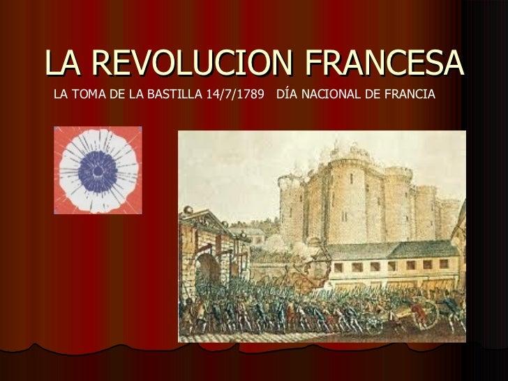 LA REVOLUCION FRANCESALA TOMA DE LA BASTILLA 14/7/1789 DÍA NACIONAL DE FRANCIA