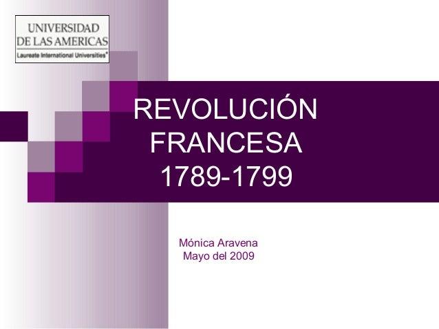 REVOLUCIÓN  FRANCESA  1789-1799  Mónica Aravena  Mayo del 2009