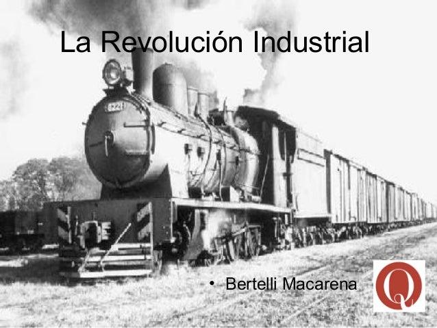 La Revolución Industrial           • Bertelli Macarena