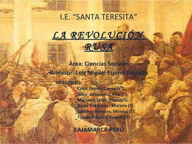 """LA REVOLUCIÓN  RUSA I.E. """"SANTA TERESITA"""" Área: Ciencias Sociales Profesor: Luis Miguel Espino Delgado CAJAMARCA-PERÚ INTE..."""