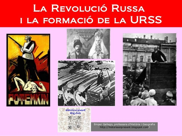 La Revolució Russa i la formació de la URSS Empar Gallego, professora d'Història i Geografia http://historiaenpresent.blog...