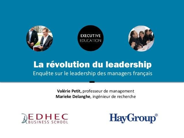 La révolution du leadership Enquête sur le leadership des managers français Valérie Petit, professeur de management Mariek...