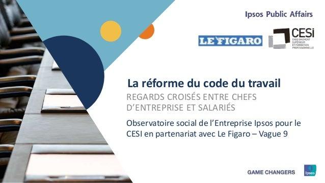 1 La réforme du code du travail REGARDS CROISÉS ENTRE CHEFS D'ENTREPRISE ET SALARIÉS Observatoire social de l'Entreprise I...