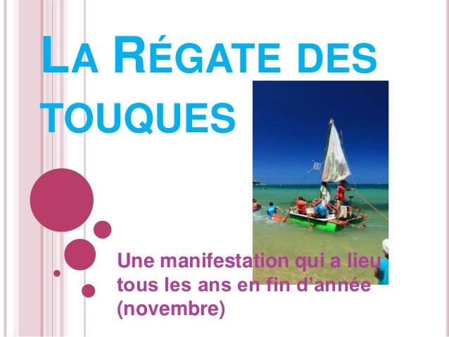 LA RÉGATE DES TOUQUES Une manifestation qui a lieu tous les ans en fin d'année (novembre)