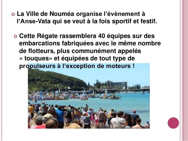  La Ville de Nouméa organise l'évènement à l'Anse-Vata qui se veut à la fois sportif et festif.  Cette Régate rassembler...