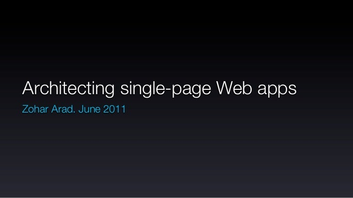 Architecting single-page Web appsZohar Arad. June 2011
