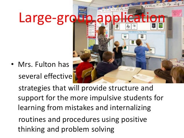 Large-group application • Mrs. Fulton has several effective strategies that will provide structure and support for the mor...