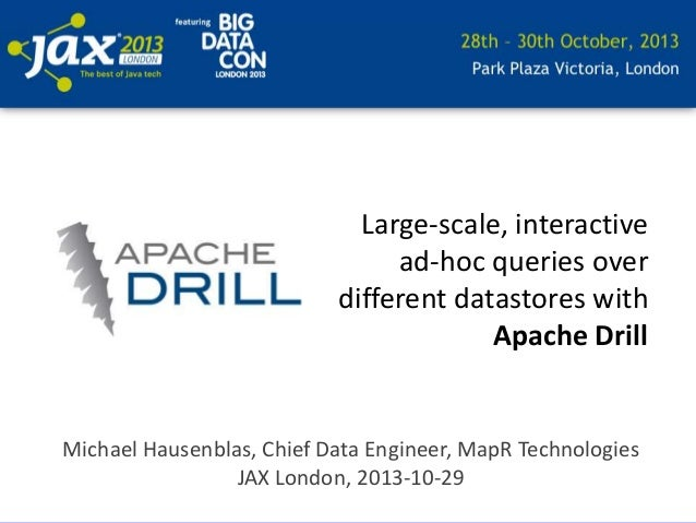 Large-scale, interactive ad-hoc queries over different datastores with Apache Drill  Michael Hausenblas, Chief Data Engine...