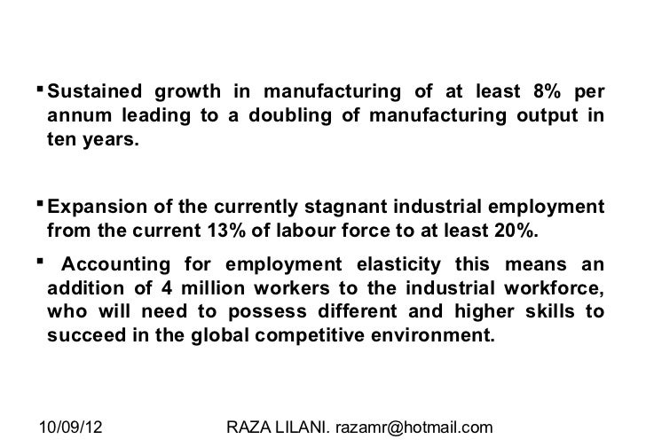 large scale manufacturing in pakistan Large scale industry:- 1these industries employ a large no of persons 2 mostly work is done by machines and laborers 3raw material used is large and production is mass.