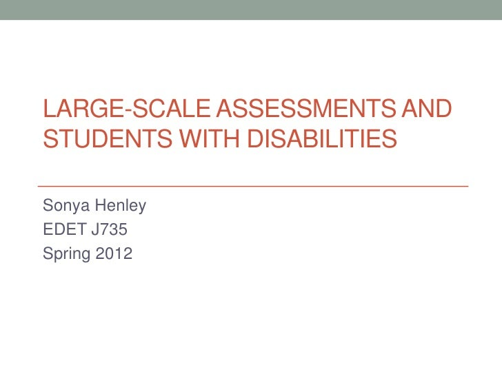 LARGE-SCALE ASSESSMENTS ANDSTUDENTS WITH DISABILITIESSonya HenleyEDET J735Spring 2012