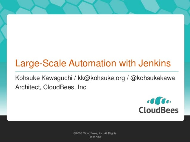 Large-Scale Automation with JenkinsKohsuke Kawaguchi / kk@kohsuke.org / @kohsukekawaArchitect, CloudBees, Inc.            ...