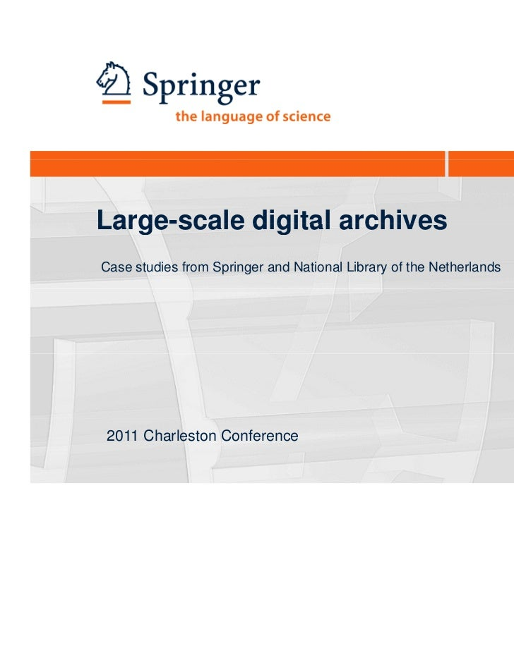 Large scaleLarge-scale digital archivesCase studies from Springer and National Library of the Netherlands2011 Charleston C...