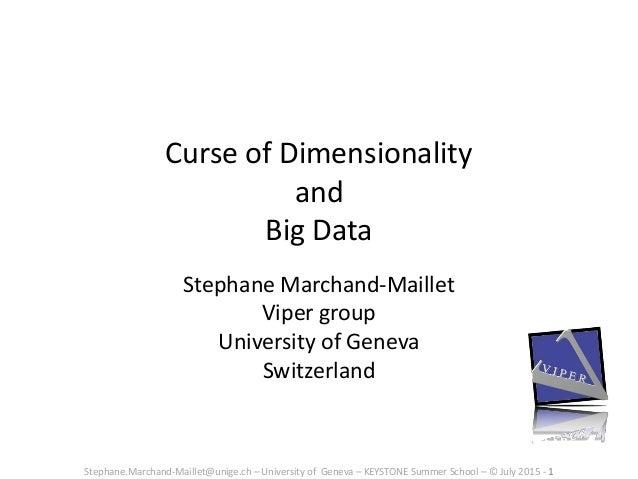 Stephane.Marchand-Maillet@unige.ch – University of Geneva – KEYSTONE Summer School – © July 2015 - 1 Curse of Dimensionali...