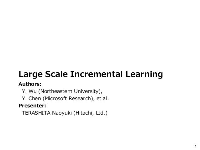 1 Large Scale Incremental Learning Authors: Y. Wu (Northeastern University), Y. Chen (Microsoft Research), et al. Presente...