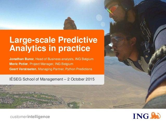 customerintelligence Large-scale Predictive Analytics in practice Jonathan Burez, Head of Business analysts, ING Belgium M...