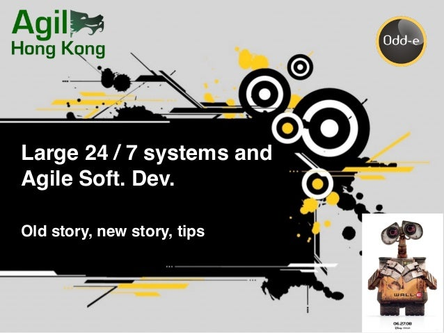 Large 24 / 7 systems and Agile Soft. Dev. Old story, new story, tips