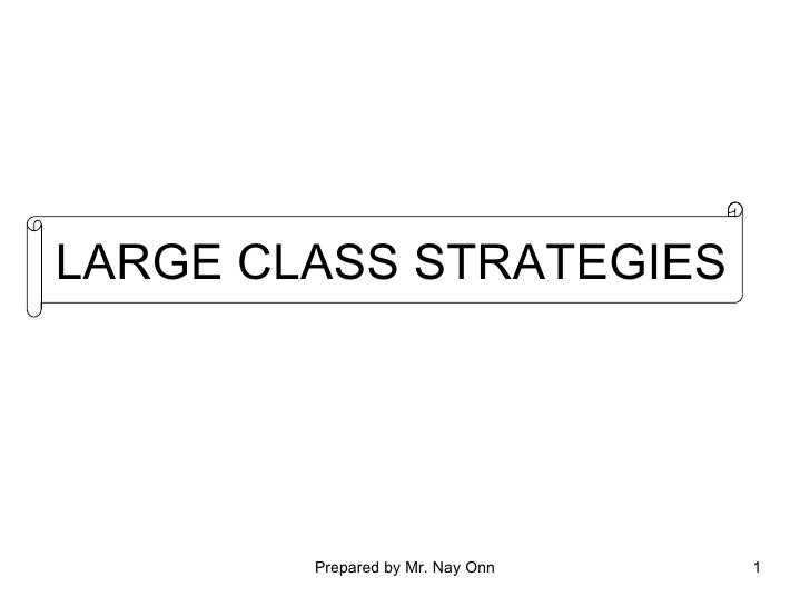 LARGE CLASS STRATEGIES        Prepared by Mr. Nay Onn   1