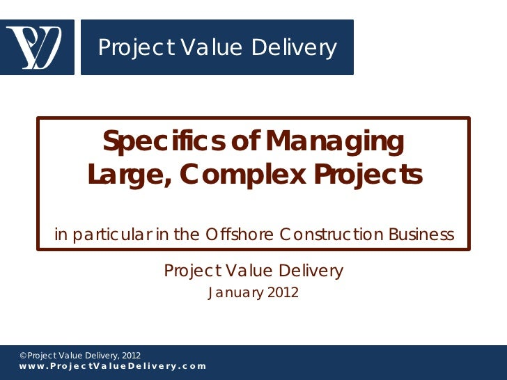 Project Value Delivery           Specifics of Managing          Large, Complex Projects     in particular in the Offshore ...
