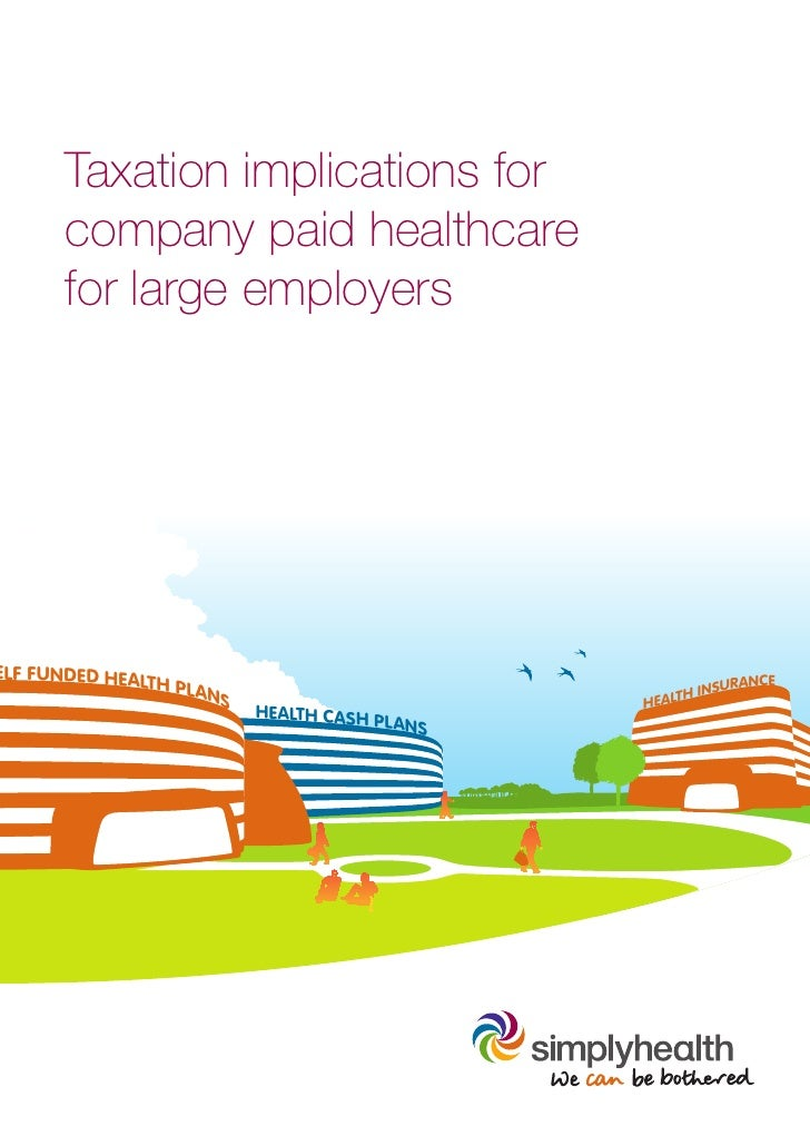 Taxation implications for      company paid healthcare      for large employersELF FUNDED HEALT                H PLA      ...