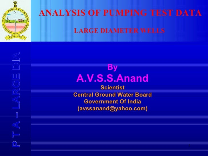 P T A – LARGE DIA  By A.V.S.S.Anand Scientist Central Ground Water Board Government Of India (avssanand@yahoo.com) ANALYSI...